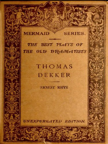 The Mermaid Series: Thomas Dekker: The Best Plays of the Old Dramatists (with Notes and Orig. Illustrations)