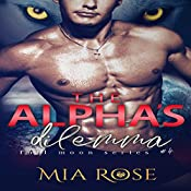The Alpha's Dilemma: Full Moon Series, Book 4 | Mia Rose