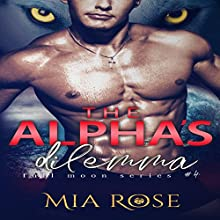 The Alpha's Dilemma: Full Moon Series, Book 4 Audiobook by Mia Rose Narrated by Vannessa Kelly