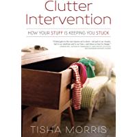Clutter Intervention: How Your Stuff Is Keeping You Stuck (English Edition)