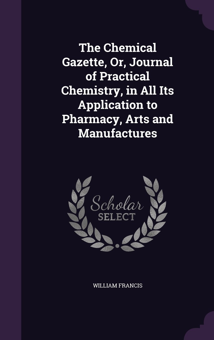 Download The Chemical Gazette, Or, Journal of Practical Chemistry, in All Its Application to Pharmacy, Arts and Manufactures ebook