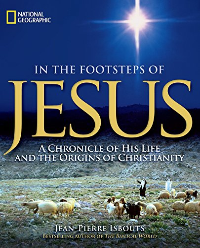 In the Footsteps of Jesus: A Chronicle of His Life and the Origins of Christianity (Christmas United Israel Christ In)