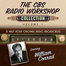 The CBS Radio Workshop: Collection 1 Radio/TV Program by  Black Eye Entertainment Narrated by  full cast