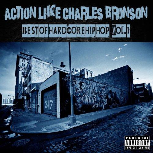 Action Like Charles Bronson: Best of Hardcore Hip Hop Vol. 1 [Explicit]