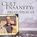 Cult Insanity: A Memoir of Polygamy, Prophets, and Blood Atonement Audiobook by Irene Spencer Narrated by Laural Merlington