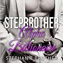 Stepbrother: Alpha Billionaire: Taboo First Time Billionaire Stepbrother Romance Audiobook by Stephanie Brother Narrated by Chloe Cole
