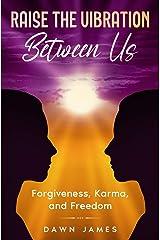 Raise the Vibration Between Us: Forgiveness, Karma, and Freedom Paperback