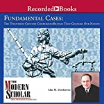 Fundamental Cases: The Twentieth-Century Courtroom Battles That Changed Our Nation - The Modern Scholar | Alan M. Dershowitz