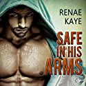 Safe in His Arms Audiobook by Renae Kaye Narrated by Randy Fuller