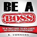 Be a Boss: The Ultimate Guide for New Leaders and Experienced Entrepeneurs Audiobook by K. Connors Narrated by Stephen Strader,  The Voice Ranger