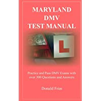 MARYLAND DMV TEST MANUAL: Practice and Pass DMV Exams with over 300 Questions and Answers