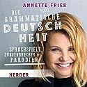 Die grammatische Deutschheit: Sprachspiele, Zungenbrecher und Parodien Hörbuch von div. Gesprochen von: Annette Frier