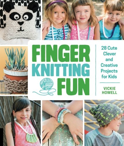 Finger Knitting Fun: 28 Cute, Clever, and Creative Projects for Kids