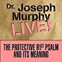 The Protective 91st Psalm and Its Meaning: Dr. Joseph Murphy LIVE! Speech by Dr. Joseph Murphy Narrated by Dr. Joseph Murphy