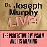 The Protective 91st Psalm and Its Meaning: Dr. Joseph Murphy LIVE! | Dr. Joseph Murphy
