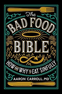 Book Cover: The Bad Food Bible: How and Why to Eat Sinfully