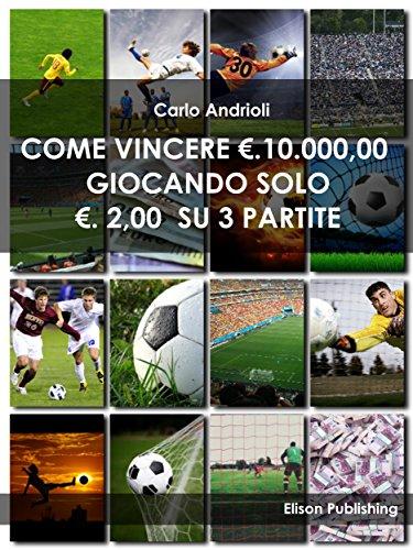 come-vincere-10000-euro-giocando-solo-200-euro-su-3-partite-italian-edition