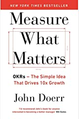 Measure What Matters: OKRs: The Simple Idea that Drives 10x Growth Paperback