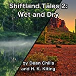 Shiftland Tales 2: Wet and Dry | Dean Chills,H. K. Kiting