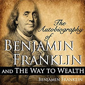 The Autobiography of Benjamin Franklin and The Way to Wealth Audiobook