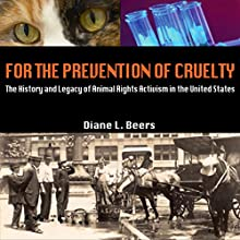 For the Prevention of Cruelty: The History and Legacy of Animal Rights Activism in the United States Audiobook by Diane L. Beers Narrated by Dana Brewer Harris