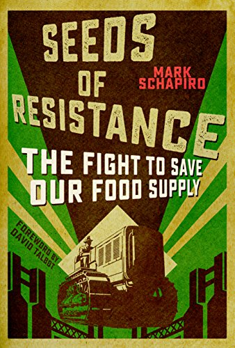Seeds of Resistance: The Fight to Save Our Food Supply by Mark Schapiro