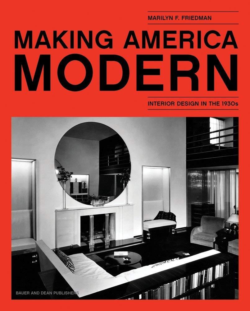 Making America Modern Interior Design in the 21s  Friedman ...