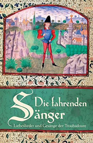 Die fahrenden Sänger - Liebeslieder und Gesänge der Troubadoure Gebundenes Buch – 4. Mai 2012 Karl Ludwig Kannegießer Anaconda 3866477546 POETRY / Medieval