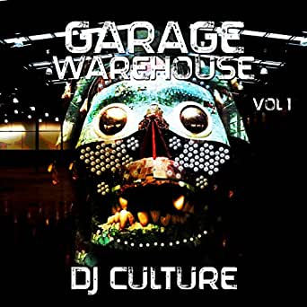 Garage Warehouse Vol 1 By Dj Culture On Amazon Music Amazoncom