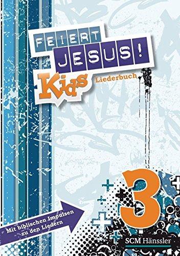 Feiert Jesus! Kids 3 Liederheft: Mit biblischen Impulsen zu den Liedern