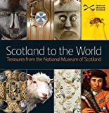 img - for Scotland to the World: Treasures from the National Museum of Scotland book / textbook / text book