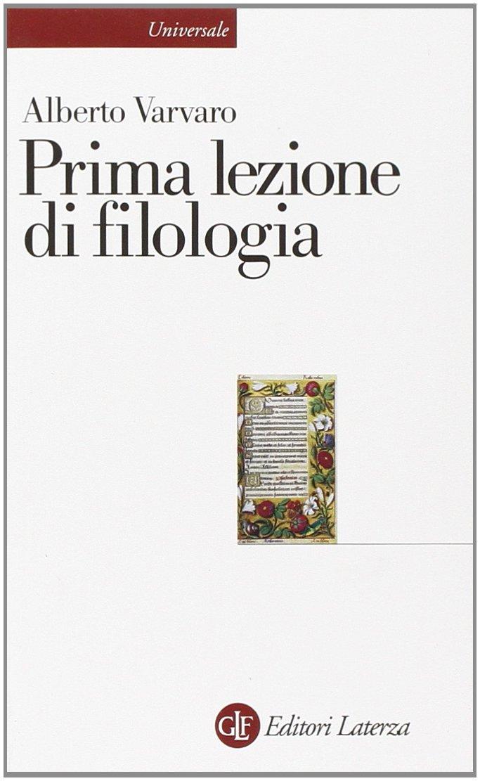 Prima lezione di filologia Copertina flessibile – 16 feb 2012 Alberto Varvaro Laterza 8842098426 LINGUA ITALIANA