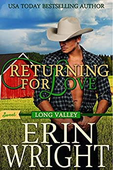 Returning for Love: A SWEET Western Romance Novel (SWEET Long Valley Book 4) by [Wright, Erin]