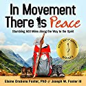 In Movement There Is Peace: Stumbling 500 Miles Along the Way to the Spirit Audiobook by Elaine Orabona Foster PhD, Joseph Wilbred Foster III Narrated by Pamela Almand, Scott Thomas