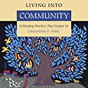Living into Community: Cultivating Practices That Sustain Us Audiobook by Christine D. Pohl Narrated by Jessica Schell