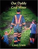 Our Daddy Is A Coal Miner, Casey Erwin, 1434346315