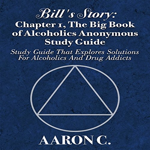 Bill's Story, Book 1: The Big Book of Alcoholics Anonymous Study Guide: Study Guide That Explores Solutions for Alcoholics and Drug Addicts -  Twelve Step Work