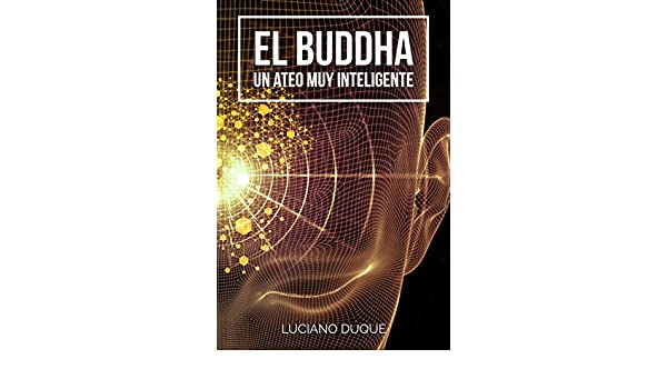 Amazon.com: El Buddha: Un Ateo Muy Inteligente (Spanish Edition) eBook: Luciano Duque: Kindle Store