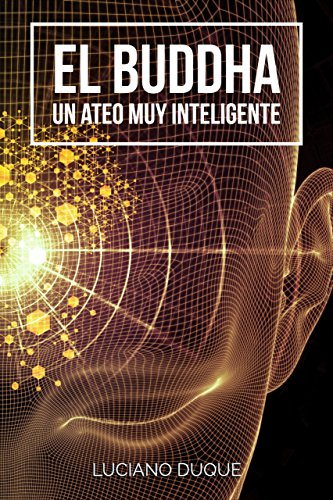 El Buddha: Un Ateo Muy Inteligente (Spanish Edition) by [Duque, Luciano