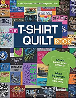 The T Shirt Quilt Book Create One Of A Kind Keepsakes