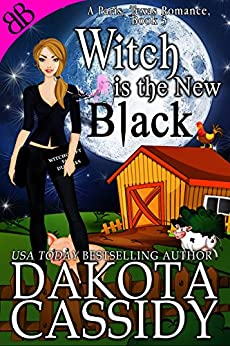 Witch Is the New Black (A Paris, Texas Romance Book 3) by [Cassidy, Dakota]