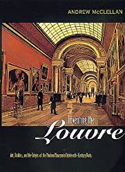 Inventing the Louvre: Art, Politics, and the Origins of the Modern Museum in Eighteenth-Century Paris by Andrew McClellan (1999-10-26)