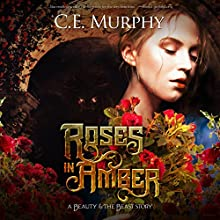 Roses in Amber: A Beauty and the Beast Story Audiobook by C.E. Murphy Narrated by Zehra Jane Naqvi