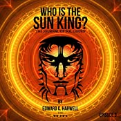 Who Is the Sun King?: Tales from the 21st Century, Book 3 | Edward C. Harwell