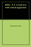 Bible : N.T. Greek text with critical apparatus (English Edition)