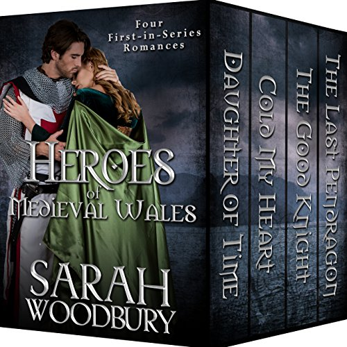 Heroes of Medieval Wales: Daughter of Time/Cold My Heart/The Good Knight/The Last Pendragon: Four First-in-Series Romances cover