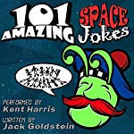 101 Amazing Space Jokes: Told by Master Funnyman Kent Harris | Jack Goldstein,Jimmy Russell