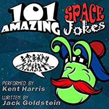 101 Amazing Space Jokes: Told by Master Funnyman Kent Harris Audiobook by Jack Goldstein, Jimmy Russell Narrated by Kent Harris
