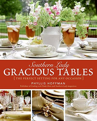 Southern Lady: Gracious Tables: The Perfect Setting for Any Occasion by Phyllis Hoffman