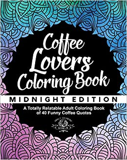 coffee lovers coloring book a totally relatable adult coloring book of 40 funny coffee quotes coloring book gift ideas volume 7